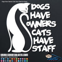 Dogs Have Owners Dogs Have Staff Car Window Decal