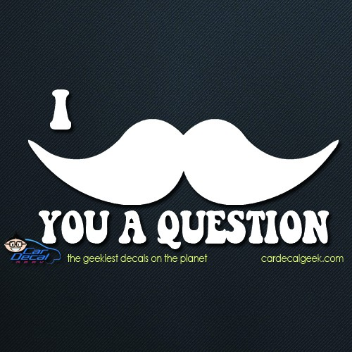 I Mustache Ask You a Question Car Window Decal