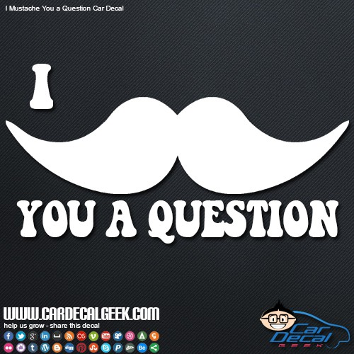 i mustache you a question car decal