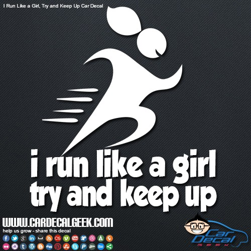 I Run Like a Girl Try and Keep Up Car Window Decal