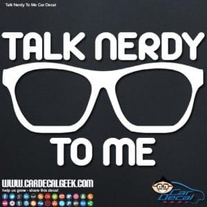 Talk Nerdy To Me Car Decal Sticker