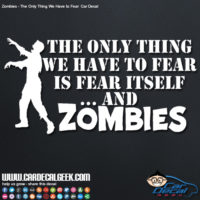 zombies the only thing we have to fear car decal