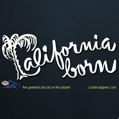 California Born Vinyl Car Window Decal Graphic Sticker