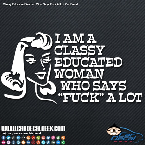 I Am A Classy Educated Woman That Says F&%$ A Lot Car Window Decal Sticker