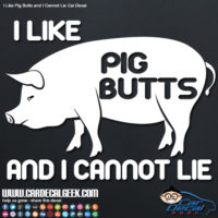 I Like Pig Butts and I Cannot Lie Car Window Decal Sticker
