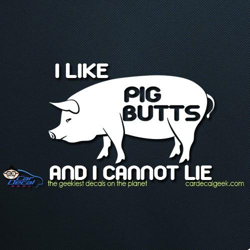 I Like Pig Butts and I Cannot Lie Car Window Decal
