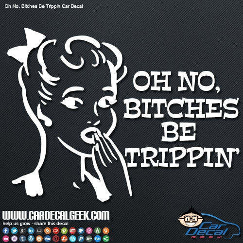 Oh No Bitches Be Trippin Car Window Car Decal Graphic Sticker