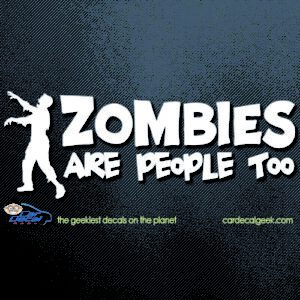 Zombies Are People Too Car Window Decal