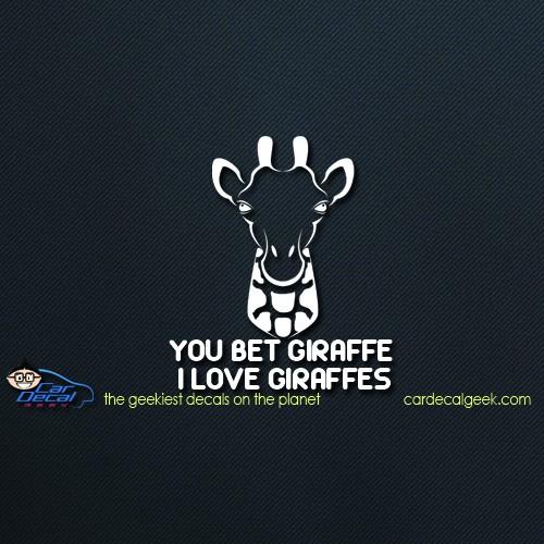 You Bet Your Giraffe I love Giraffes Car Decal