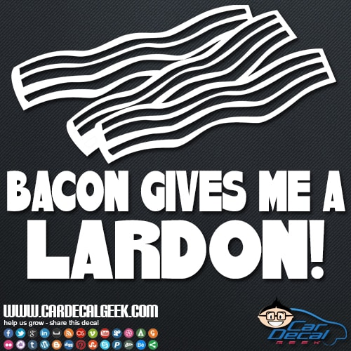 Bacon Gives Me a Lardon Vinyl Car Sticker