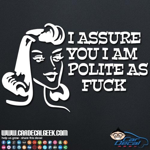 I Assure You I am Polite as Fuck Car Sticker