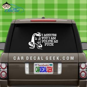 I Assure You I am Polite as Fuck Car Window Sticker Graphic