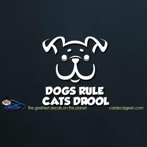 Dogs Rule Cats Drool Car Decal
