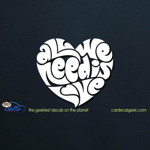 All We Need is Love Heart Car Decal