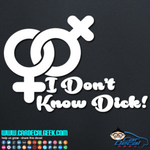 I Don't Know Dick Decal Sticker