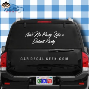 Ain't No Party Like a Detroit Party Car Window Decal Sticker