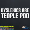 Dyslexics Are Teople Poo Decal Sticker