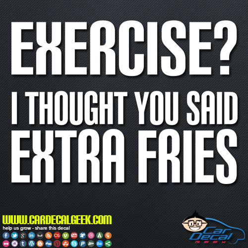 Exercise I Thought You Said Extra Fries Decal Sticker