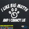 I Like Big Mutts and I Cannot Lie Decal