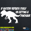 If History Repeats Itself I'm Getting a Dinosaur Decal Sticker