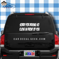 Sorry for Driving So Close in Front of You Car Window Decal Sticker
