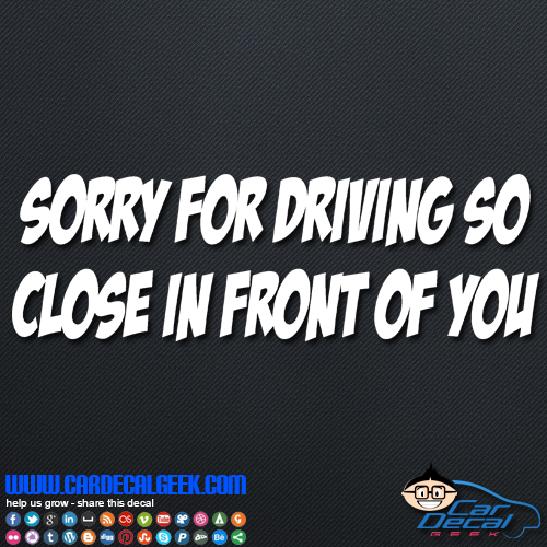 Sorry for Driving So Close in Front of You Decal Sticker