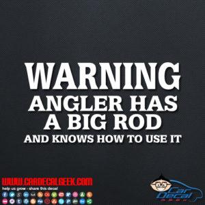 Warning Angler Has a Big Rod Car Truck Decal