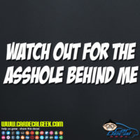Watch Out for the Asshole Behind Me Decal