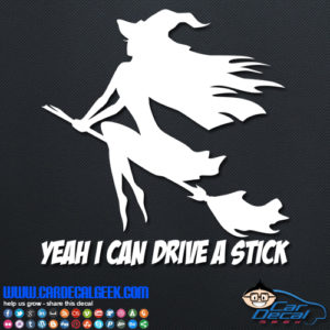 Yeah I Can Drive a Stick Witch Decal Sticker