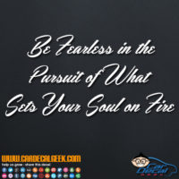 Be Fearless in Your Pursuit of What Sets Your Soul on Fire Decal