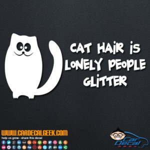 Cat Hair is Like Lonely People Glitter Decal