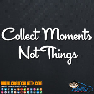 Collect Moments Not Things Decal Sticker