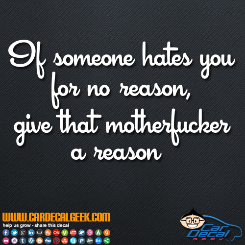 If Someone Hates You for No Reason Give That Motherfucker a Reason Decal