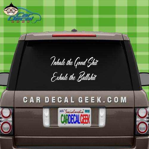 Inhale the Good Shit Exhale the Bullshit Car Window Decal Sticker