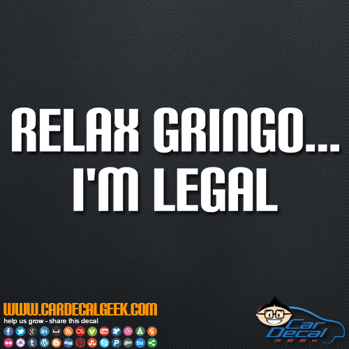 Relax Gringo I'm Legal Decal Sticker