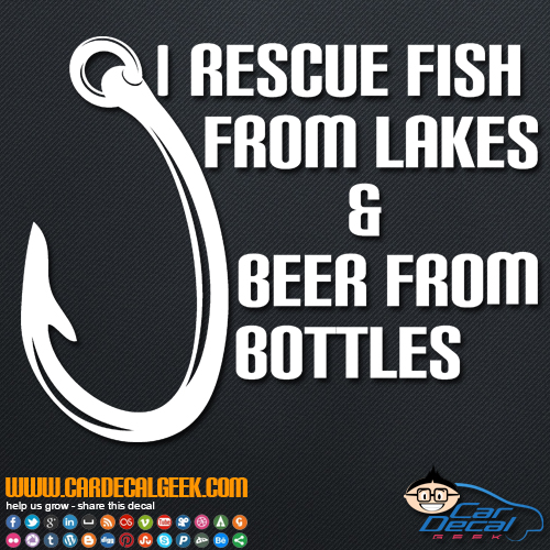 I Rescue Fish From Lakes and Beer from Bottles Decal Sticker
