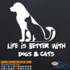 Life is Better with Dogs and Cats Decal Sticker