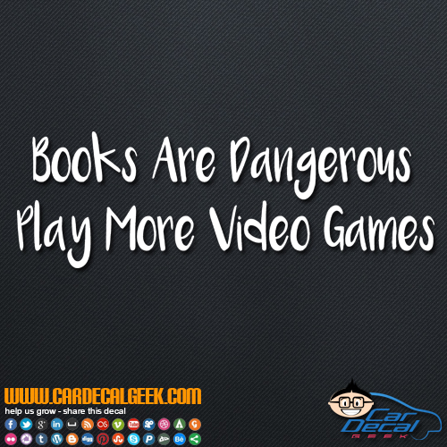 Books Are Dangerous Play More Video Games Decal Sticker