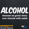 Alcohol Because No Great Story Ever Started with Salad Decal Sticker