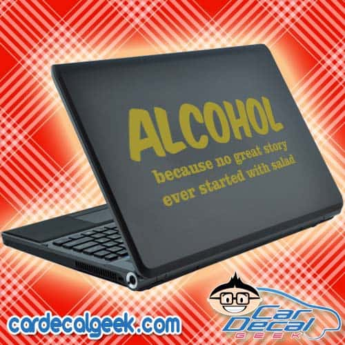 Alcohol Because No Great Story Ever Started with Salad Laptop Decal Sticker