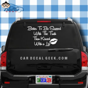 Better to Slapped with the Truth Than Kissed with a Lie Car Window Decal Sticker