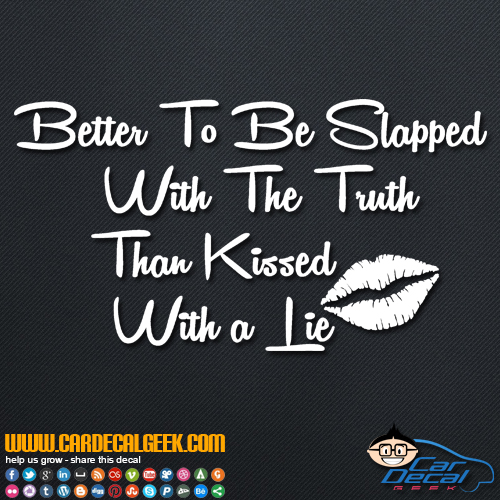 Better to Slapped with the Truth Than Kissed with a Lie Decal Sticker