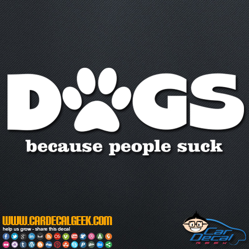 Dogs Because People Suck Decal Sticker
