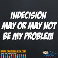 Indecision May or May Not Be My Problem Decal Sticker