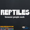 Reptiles - Beacuse People Suck Decal