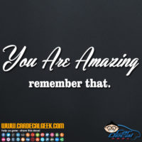 You Are Amazing - Remember That Decal Sticker