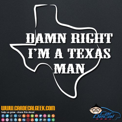 Damn Right I'm a Texas Man Decal Sticker