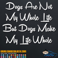 Dogs Are Not My Whole Life But Dogs Make My Life Whole Decal Sticker