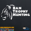 Ban Trophy Hunting Tigers Decal Sticker