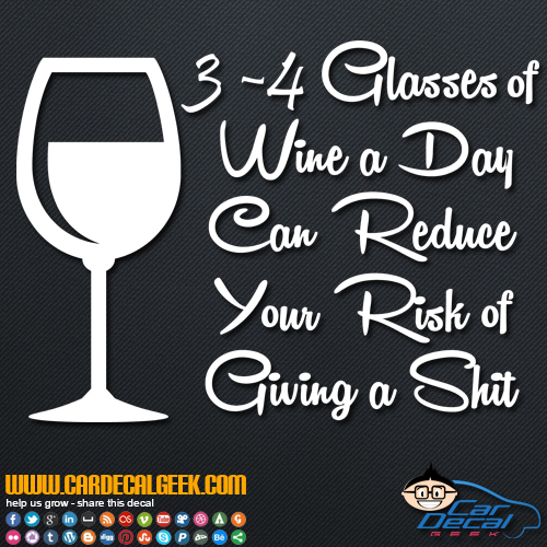 3 - 4 Glasses of Wine a Day Reduce the Risk of Giving a Shit Decal Sticker